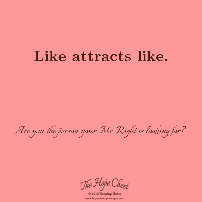 Like attracts like.