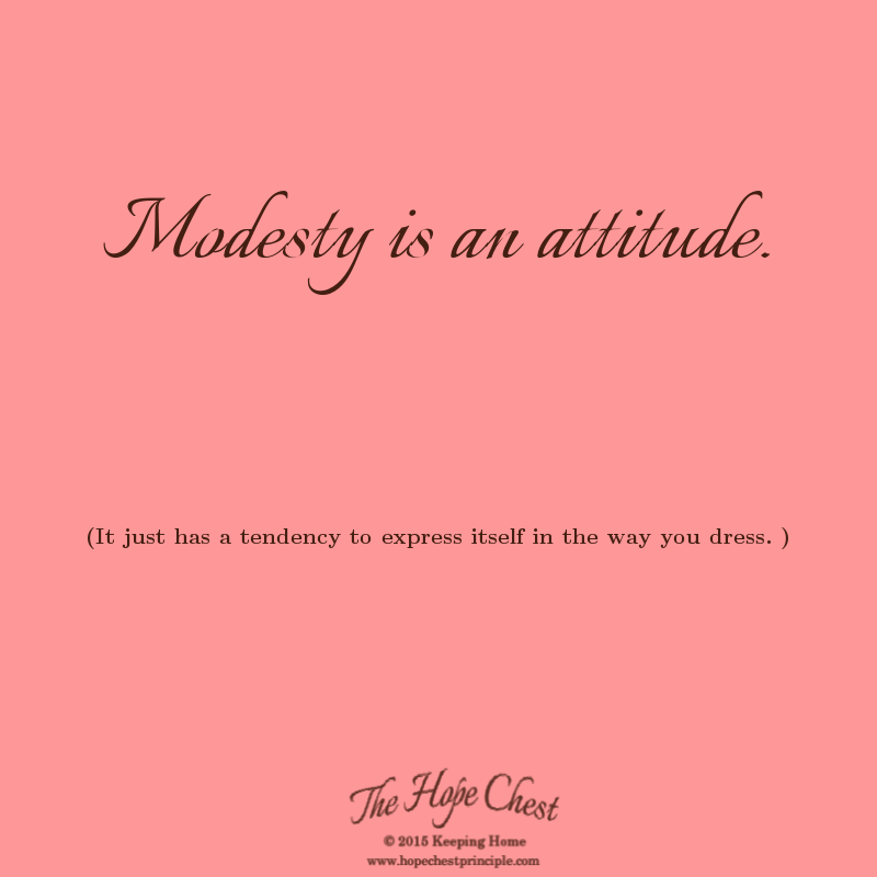 Modesty is an attitude . . .
