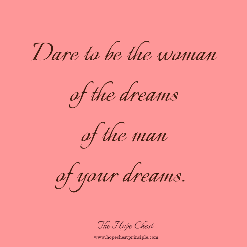 Dare to be the woman of the dreams of the man of your dreams.